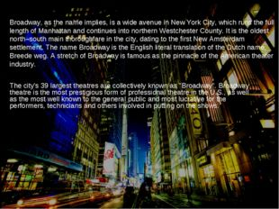 Broadway, as the name implies, is a wide avenue in New York City, which runs