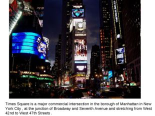 Times Square is a major commercial intersection in the borough of Manhattan i