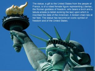 The statue, a gift to the United States from the people of France, is of a ro