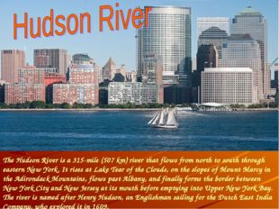 The Hudson River is a 315-mile (507 km) river that flows from north to south