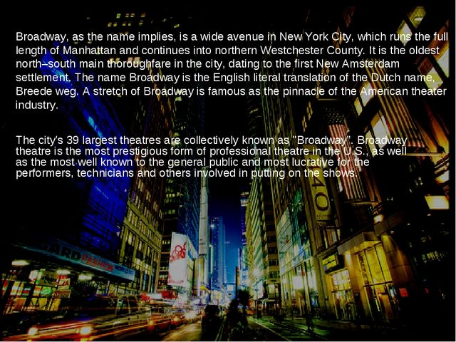 Broadway, as the name implies, is a wide avenue in New York City, which runs...