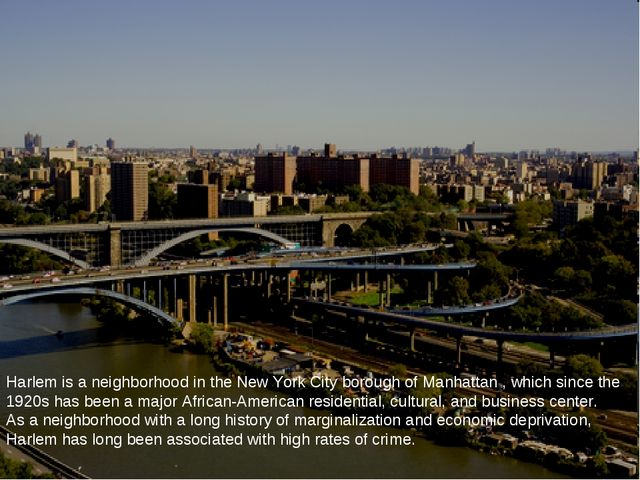 Harlem is a neighborhood in the New York City borough of Manhattan , which si...