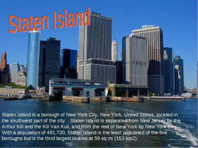 Staten Island is a borough of New York City, New York, United States, located...
