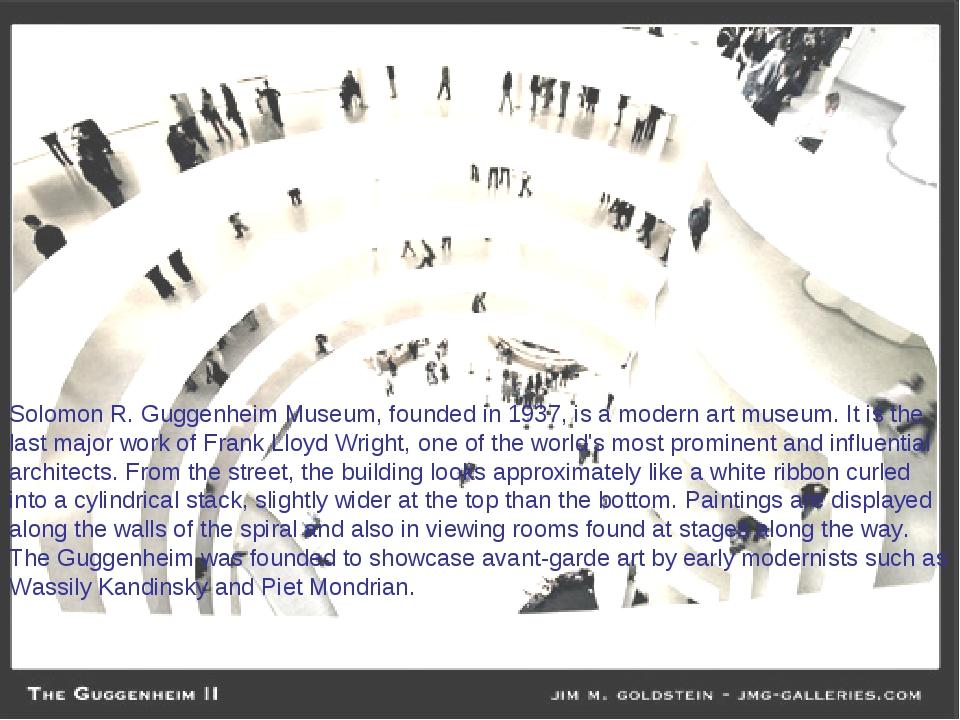 Solomon R. Guggenheim Museum, founded in 1937, is a modern art museum. It is...