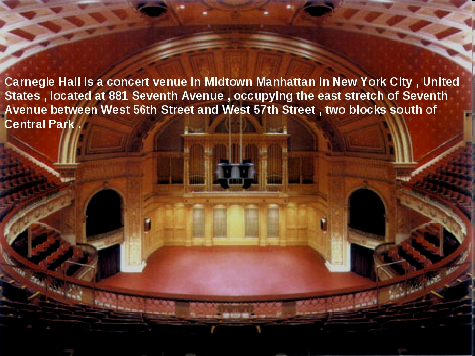 Carnegie Hall is a concert venue in Midtown Manhattan in New York City , Unit...