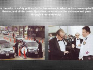 For the sake of safety police checks limousines in which actors drove up to t