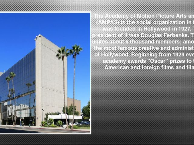 The Academy of Motion Picture Arts and Sciences (AMPAS) is the social organiz...