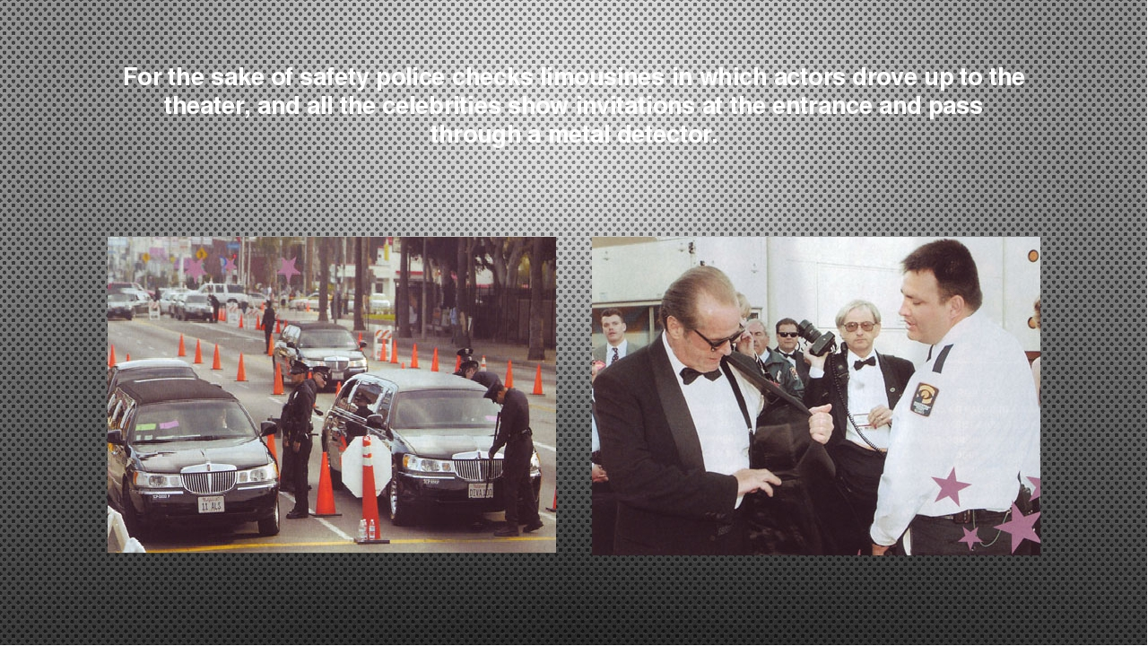 For the sake of safety police checks limousines in which actors drove up to t...