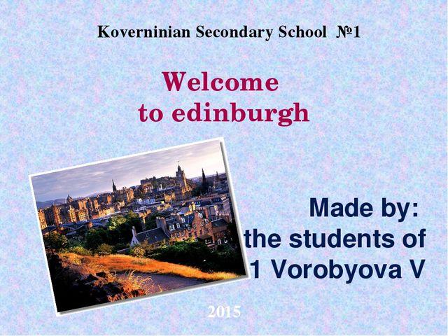 Welcome to edinburgh Made by: the students of 11 Vorobyova V Koverninian Seco...