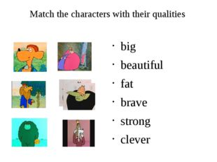 Match the characters with their qualities big beautiful fat brave strong clever