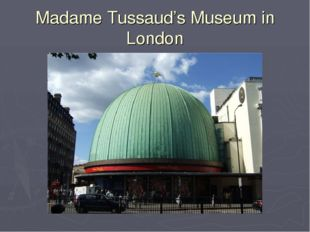 Madame Tussaud's Museum in London