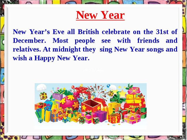 New Year New Year's Eve all British celebrate on the 31st of December. Most...