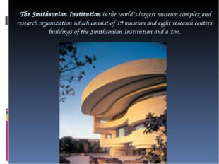 The Smithsonian Institution is the world's largest museum complex and researc