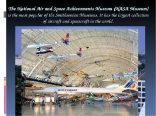The National Air and Space Achievements Museum (NASA Museum) is the most popu