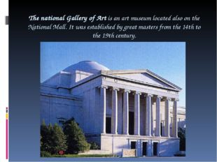 The national Gallery of Art is an art museum located also on the National Mal
