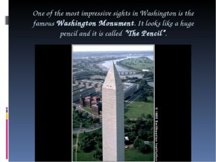 One of the most impressive sights in Washington is the famous Washington Monu