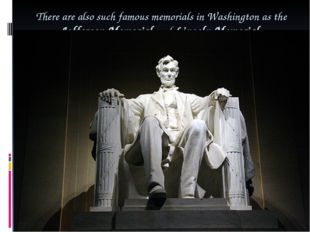 There are also such famous memorials in Washington as the Jefferson Memorial