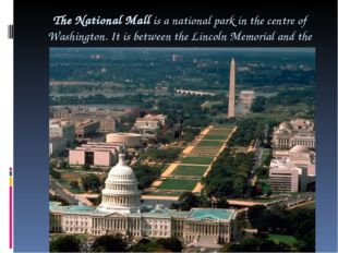 The National Mall is a national park in the centre of Washington. It is betwe