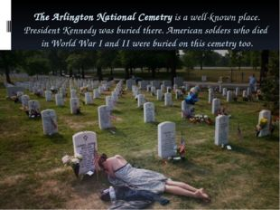 The Arlington National Cemetry is a well-known place. President Kennedy was b