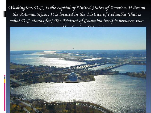 Washington, D.C., is the capital of United States of America. It lies on the...