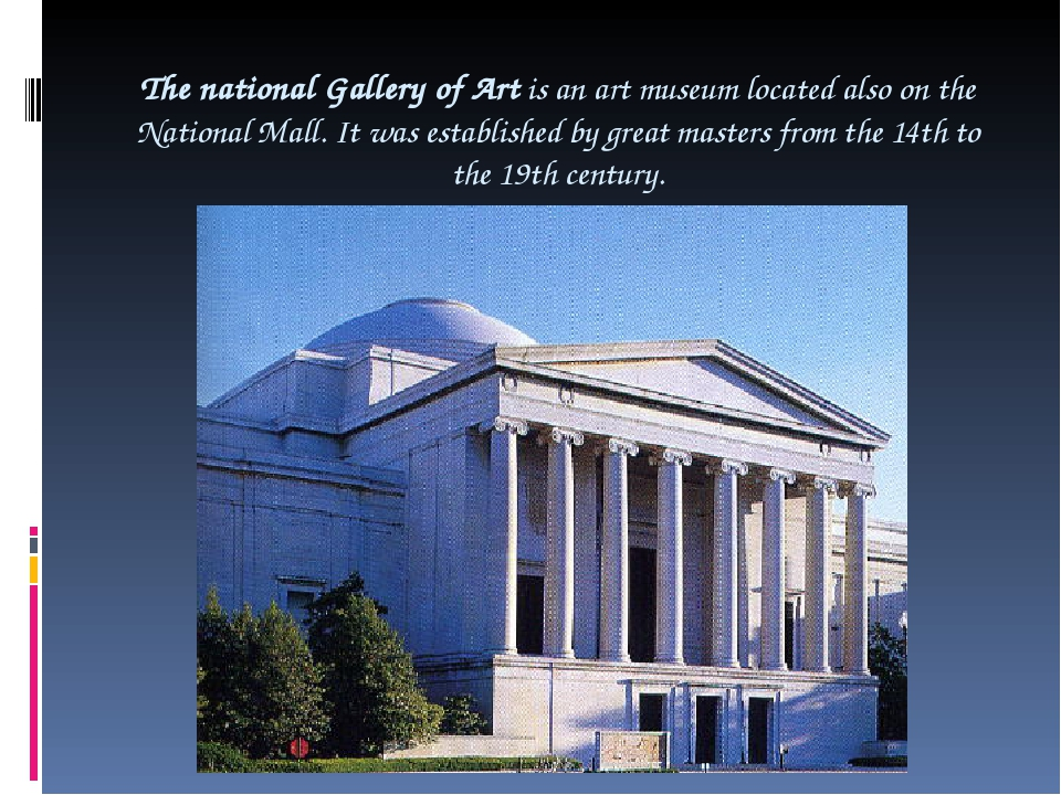 The national Gallery of Art is an art museum located also on the National Mal...