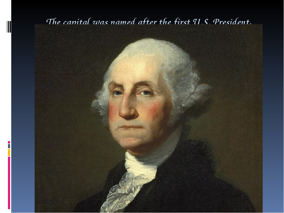 The capital was named after the first U.S. President, George Washington.