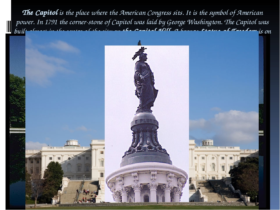 The Capitol is the place where the American Congress sits. It is the symbol o...