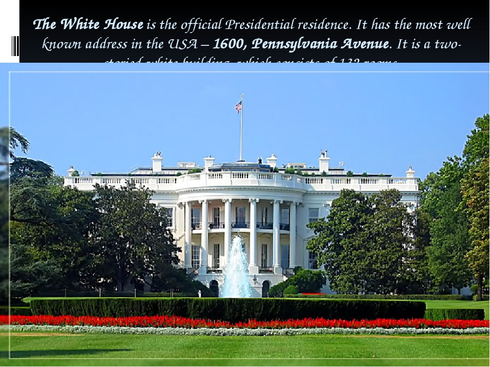 The White House is the official Presidential residence. It has the most well...