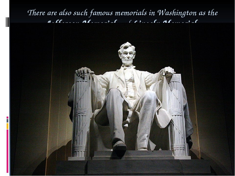 There are also such famous memorials in Washington as the Jefferson Memorial...
