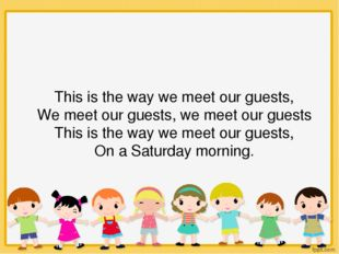 This is the way we meet our guests, We meet our guests, we meet our guests Th