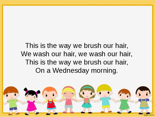 This is the way we brush our hair, We wash our hair, we wash our hair, This i...
