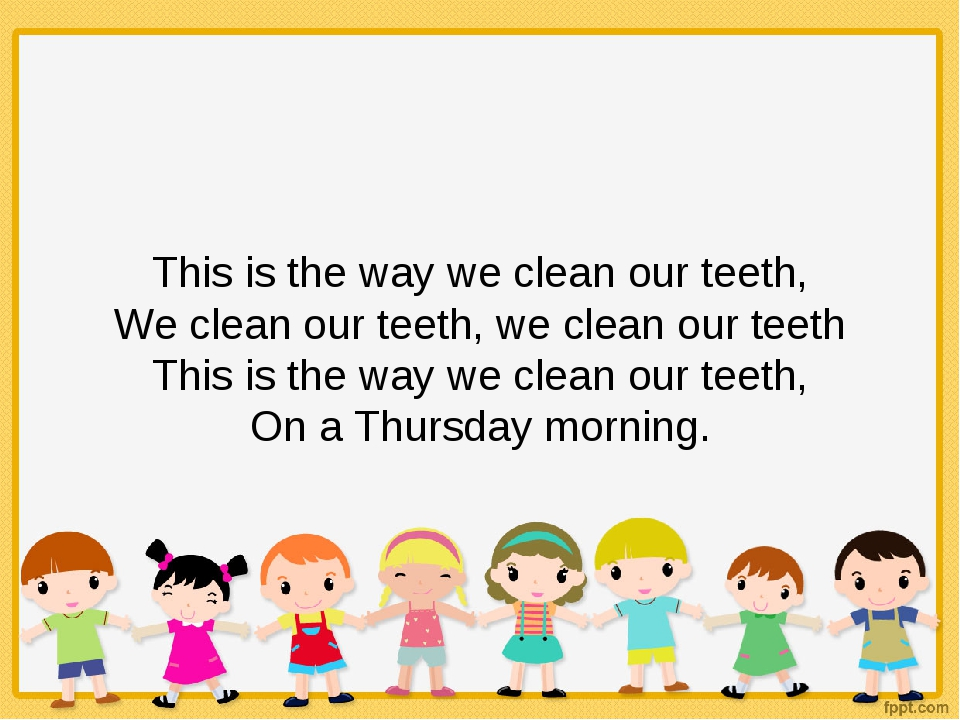 This is the way we clean our teeth, We clean our teeth, we clean our teeth Th...