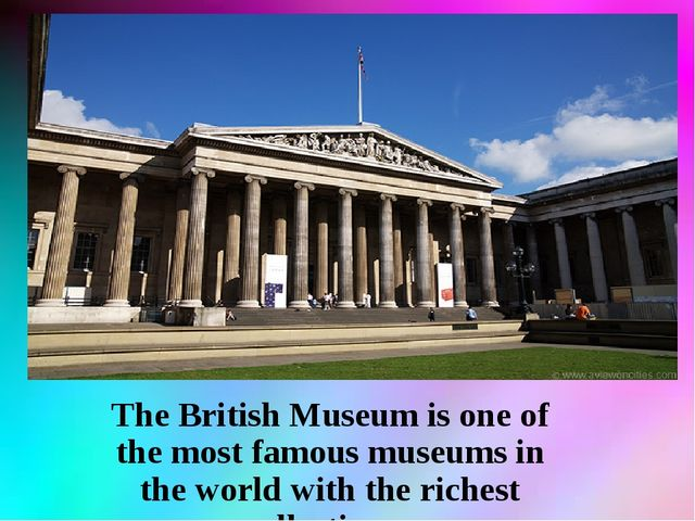 The British Museum is one of the most famous museums in the world with the ri...