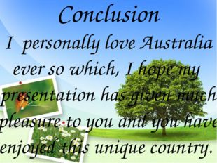 Conclusion I personally love Australia ever so which, I hope my presentation