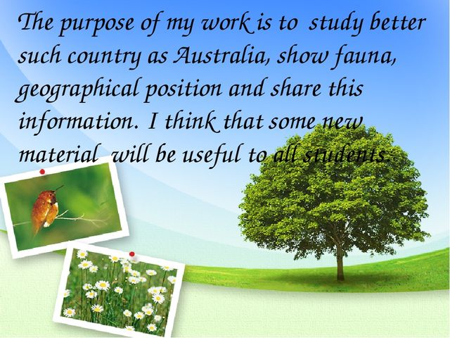 The purpose of my work is to study better such country as Australia, show fau...