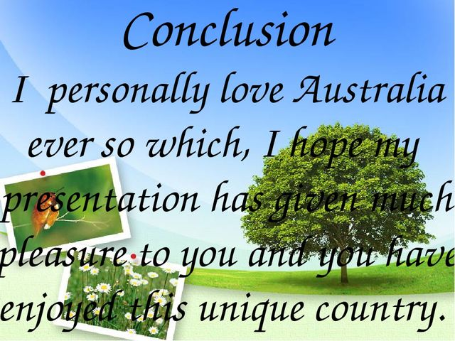 Conclusion I personally love Australia ever so which, I hope my presentation...