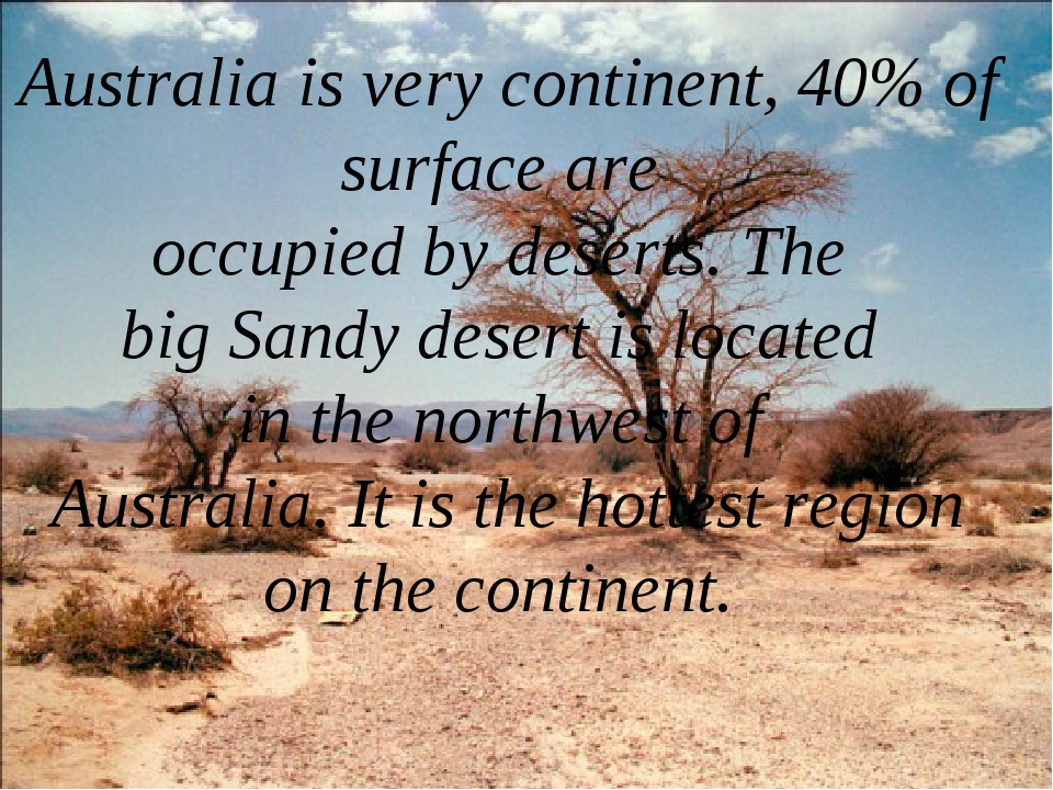 Australia is very continent, 40% of surface are occupied by deserts. The big...