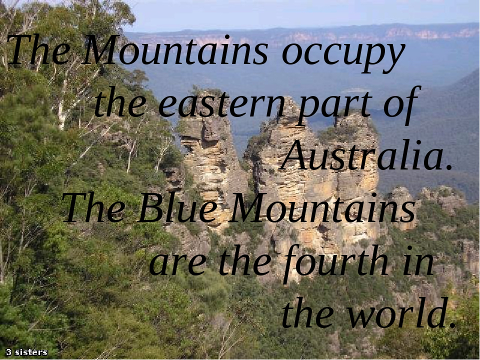 The Mountains occupy the eastern part of Australia. The Blue Mountains are t...