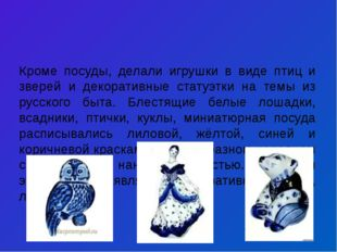 Кроме посуды, делали игрушки в виде птиц и зверей и декоративные статуэтки на