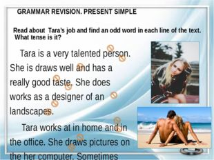GRAMMAR REVISION. PRESENT SIMPLE Read about Tara's job and find an odd word i