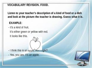 VOCABULARY REVISION. FOOD. Listen to your teacher's description of a kind of