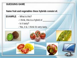 GUESSING GAME Name fruit and vegetables these hybrids consist of. EXAMPLE: -