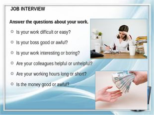 JOB INTERVIEW Answer the questions about your work. Is your work difficult or
