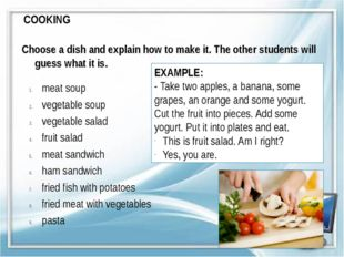 COOKING Choose a dish and explain how to make it. The other students will gue