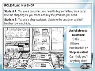 ROLE-PLAY. IN A SHOP Student A: You are a customer. You need to buy something