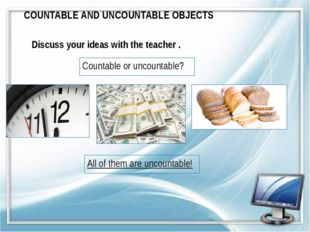 Countable or uncountable? Discuss your ideas with the teacher . COUNTABLE AND