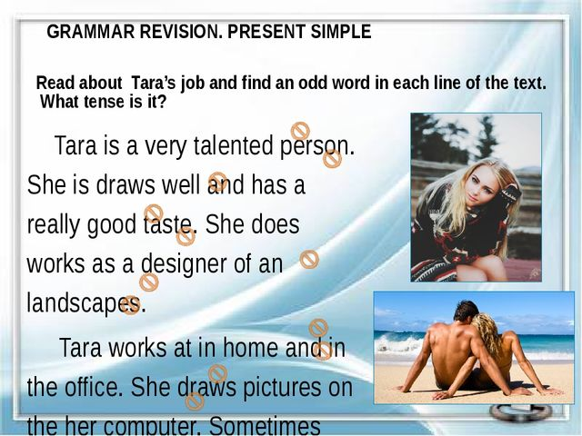 GRAMMAR REVISION. PRESENT SIMPLE Read about Tara's job and find an odd word i...