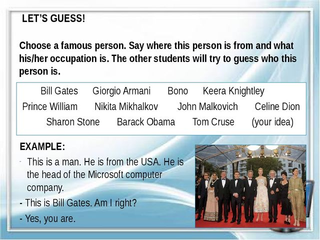 LET'S GUESS! Choose a famous person. Say where this person is from and what h...