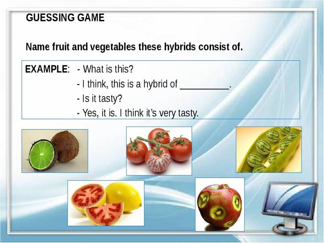 GUESSING GAME Name fruit and vegetables these hybrids consist of. EXAMPLE: -...
