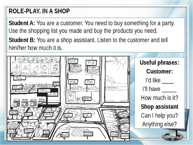ROLE-PLAY. IN A SHOP Student A: You are a customer. You need to buy something...